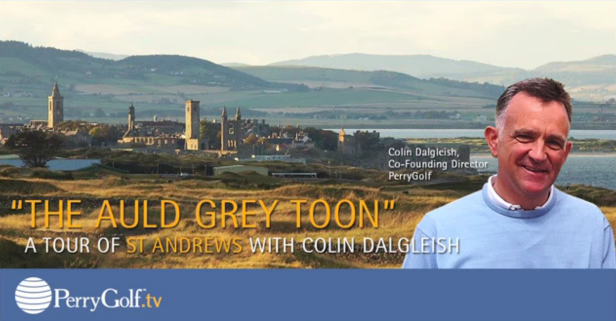 A Tour of St Andrews, Scotland The Home of Golf with Colin Dalgleish - PerryGolf.com