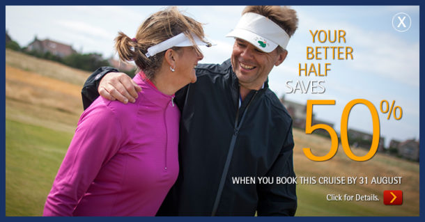 Golf Cruising - Your Better Half Saves 50% When You Book by 31 August 2016
