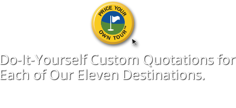 Do-It-Yourself Custom Quotations for Each of Our Eleven Destinations