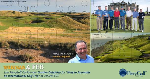 "FREE WEBINAR: Feb. 4 @ 2PM EST - ""How To Assemble an International Golf Trip"" - PerryGolf.com"